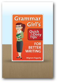 Grammar Girl's Quick and Dirty Tips for Better Writing, by Mignon Fogarty