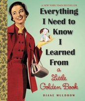 Everything I Need to Know I Learned from a Little Golden Book, by Diane Muldrow