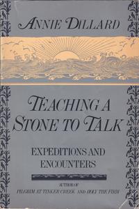 Teaching a Stone to Talk, by Annie Dillard